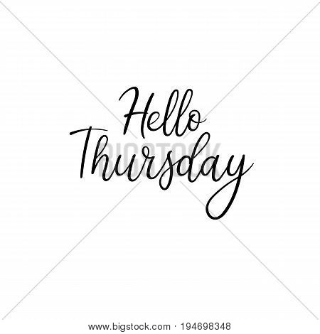 Hello Thursday calligraphy inscription. Weekly greeting card, postcard, card, postcard, invitation, banner template. Vector brush calligraphy. Hand lettering typography.