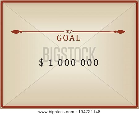 My goal is one million dollars. Vintage card with desire.