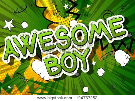 Awesome Boy - Comic book style phrase on abstract background.