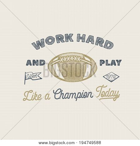 Work hard and play like a champion. American football or rugby motivation illustration with ball, pennant shapes in vintage style. Play hard inspirational label design. Stock vector.