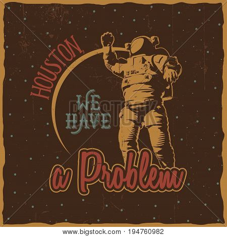Dark cosmic poster with words houston we have a problem and astronaut vector illustration