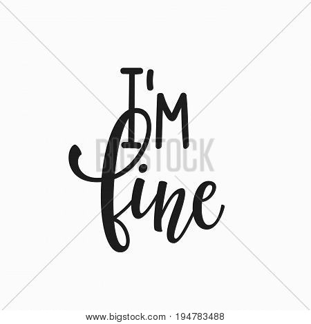 Im fine quote lettering. Calligraphy inspiration graphic design typography element. Hand written postcard. Cute simple vector sign.