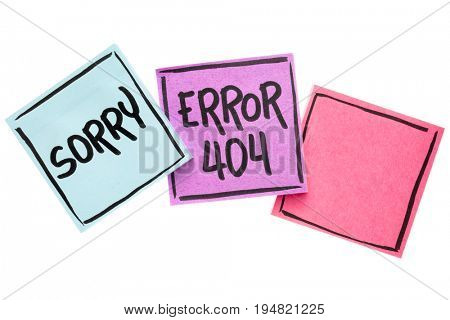 sorry, error 404 - web page not found sign  - handwriting in black ink on isolated sticky notes with a copy space