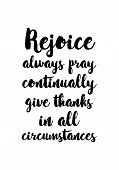 Vector hand drawn motivational and inspirational quote. Happy thanksgiving day. Rejoice always pray continually give thanks in all circumstances poster