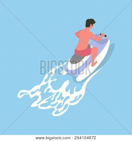 Man Driving On Waterbike, Summer Activity, Back View Of Human In Short Riding On Jetski, Watersoprt