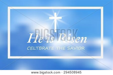 Christian Religious Design For Easter Celebration, Text He Is Risen, Shining Cross And Heaven With W