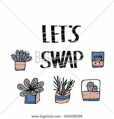 Lets Swap Quote With Succulets In Doodle Style Isolated On White Background. Swap Meet. Plant Exchan