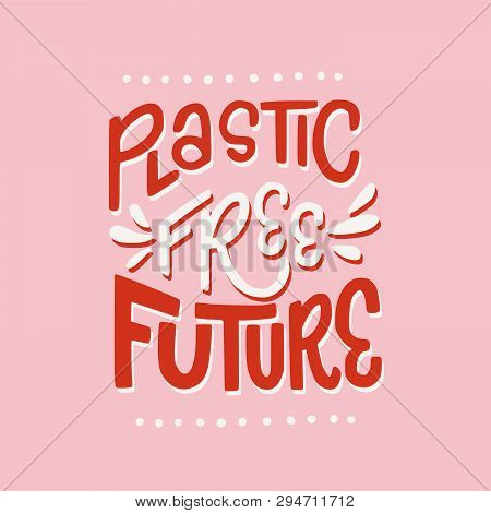 Plastic Free Future Hand Drawn Lettering Inscription. Bright Display Letters On The Pink Pastel Back