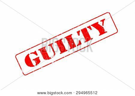 Rubber Stamp Concept Showing A Red Stamp Reading Guilty