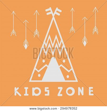 Wigwam. Kids Zone Poster. Vector Illustration For Nursery, Postcard, Print On The Wall, Pillow, Inte