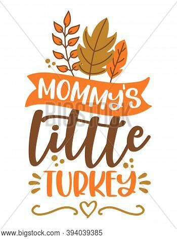 Mommy' Little Turkey - Baby Clothes Calligraphy Label. Isolated On White Background. Hand Drawn Lett