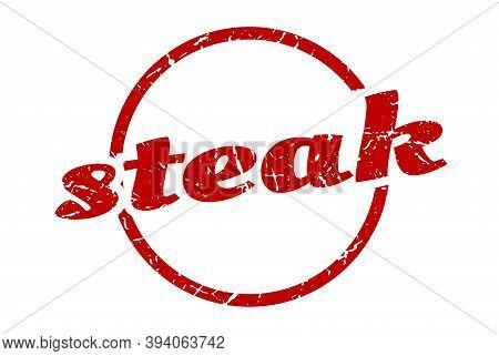 Steak Sign. Steak Round Vintage Grunge Stamp. Steak