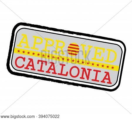 Vector Stamp Of Approved Logo With Catalunya Flag In The Shape Of O And Text Catalonia. Grunge Rubbe