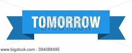 Tomorrow Ribbon. Tomorrow Isolated Sign. Tomorrow Banner