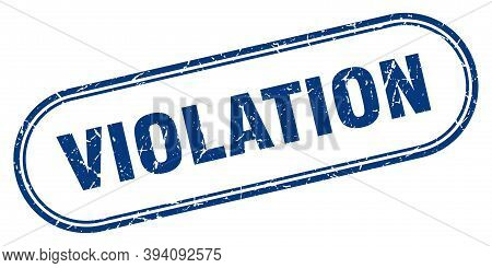 Violation Stamp. Rounded Grunge Textured Sign. Label