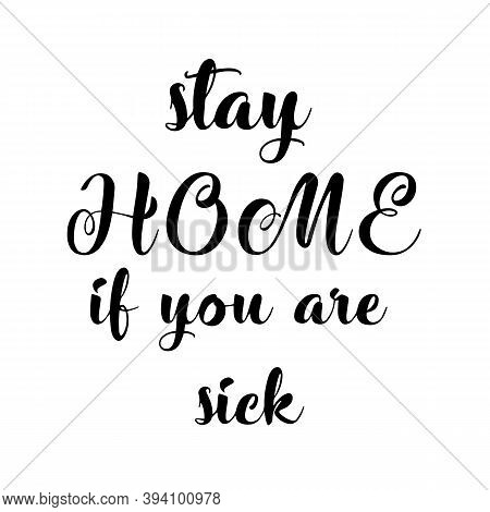 Stay Home If You Are Sick. Phrases On White Background. Illustrations Concept Coronavirus Covid-19.