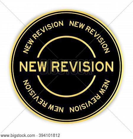 Black And Gold Color Round Sticker With Word New Revision On White Background
