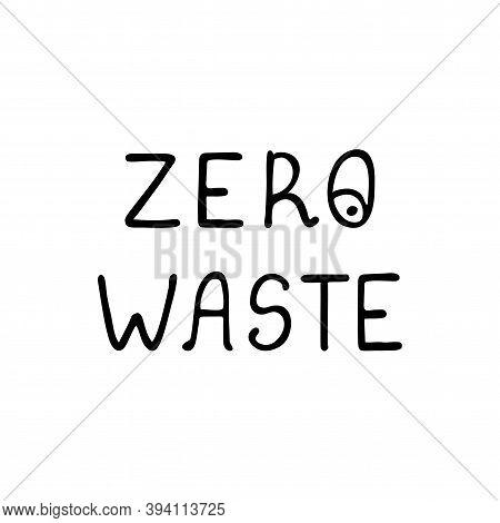 Vector Black And White Lettering - Zero Waste. Zero Waste Concept. Start Zero Waste Isolated On Whit
