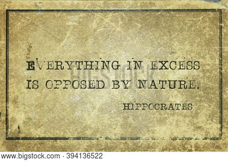 Everything In Excess Is Opposed By Nature - Famous Ancient Greek Physician Hippocrates Quote Printed