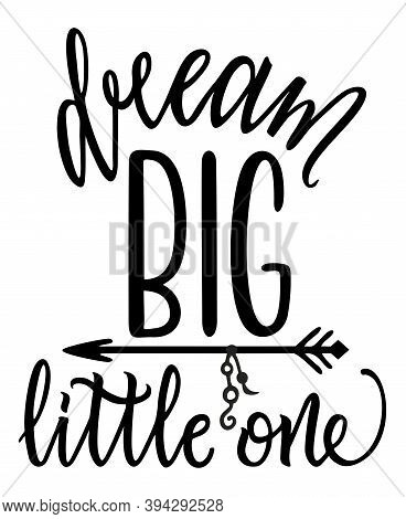 Dream Big Little One Slogan Lettering. Vector Illustration Design For Fashion Fabrics, Print Design