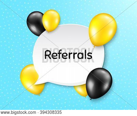 Referrals Symbol. Balloon Party Banner With Speech Bubble. Referral Program Sign. Advertising Refere
