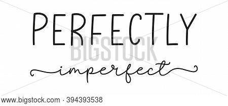 Perfect Imperfect. Poster, Card, Label, Vector Design Banner. Simple Lettering Typography Script Wor