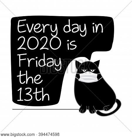Every Day In 2020 Is Friday The 13th - Funny Inspirational Slogan For Quarantine Times. Hand Drawn C