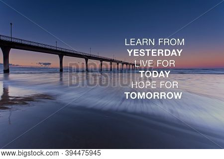 Inspirational And Motivational Quotes - Learn From Yesterday Live For Today Hope For Tomorrow.