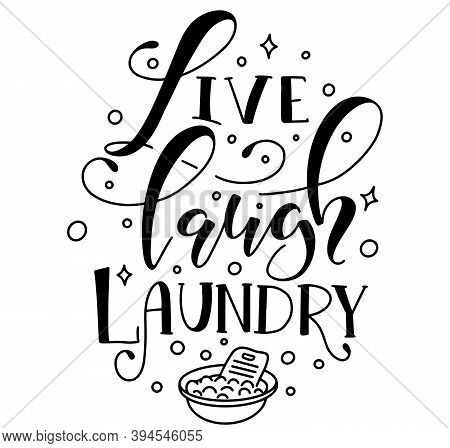 Live Laugh Laundry - Funny Lettering, Black Calligraphy With Doodle Basin With Foam Isolated On Whit