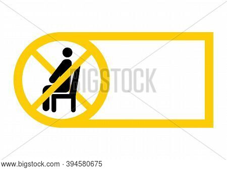 Do Not Sit Sign. Sit Icon. Keep Social Distance To Prevent Infection With The Coronavirus. Lockdown