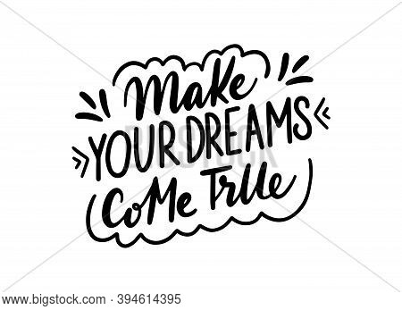 Make Your Dreams Come True Calligraphic Text. Handwritten Lettering Illustration. Brush Calligraphy