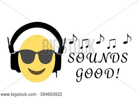 Smiling Face With Sunglasses Emoji That Wearing Headphones With Text Sounds Good And Music Notes On
