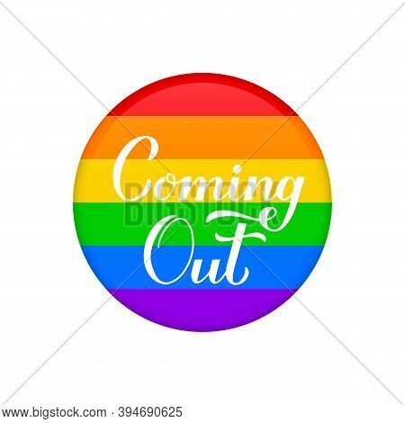 Coming Out Calligraphy Hand Lettering On Rainbow Button. Lgbt Community Concept. Vector Template For