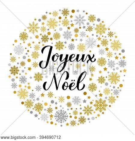 Joyeux Noel Calligraphy Hand Lettering With Gold And Silver Snowflakes, Stars And Dots. Merry Christ