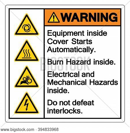 Warning Equipment Inside Cover Starts Automatically Burn Hazard Inside Electrical And Mechanical Haz
