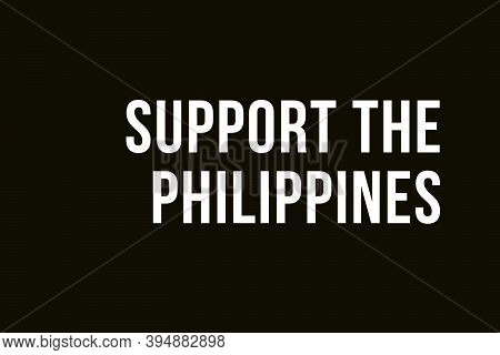 Support Philippines. Pray For Philippines. White Words On Black Background Meaning The Need To Help