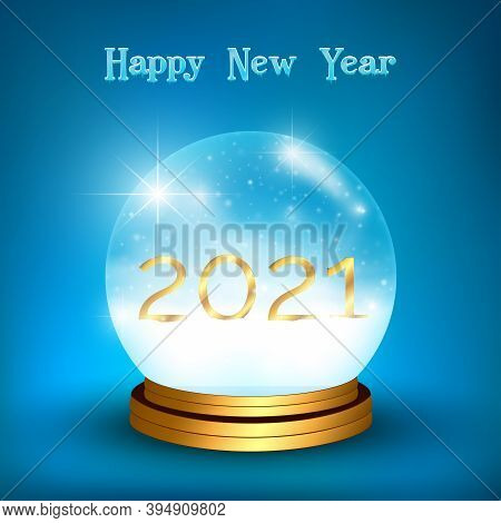 2021 Happy New Year Background With Icy Effect Lettering. Glass Snow Globe With Gilded Sole. Snowfal
