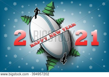Happy New Year 2021 And Rugby Ball With Christmas Trees On An Isolated Background. Rugby Player. Des
