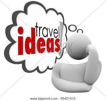 Travel Ideas words in a thought cloud over a thinking man's head planning a vacation or holiday