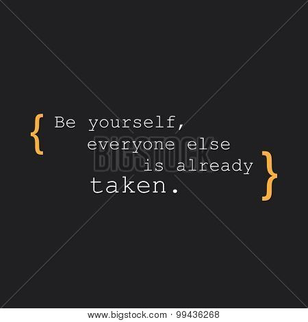 Be Yourself, Everyone Else is Already Taken. - Inspirational Quote, Slogan, Saying - Success Concept Design on Black Background