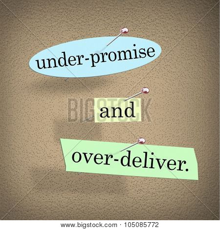 Underpromise and Overdeliver saying or quote words on a bulletin board to encourage you to meet and exceed expectations
