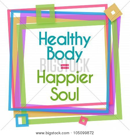 Healthy Body Happier Soul Colorful Frame