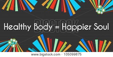 Healthy Body Happier Soul Dark Colorful Elements