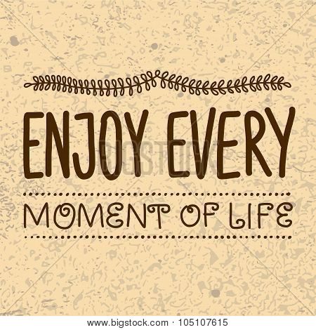 Motivation poster with hand drawn letters. Enjoy every moment of life poster
