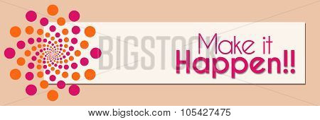 Make It Happen Pink Orange White Horizontal