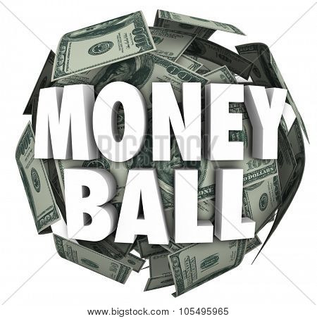 Money Ball words in 3d letters on a sphere of hundred dollar bills to illustrate statistics in sports and betting or gambling in a fantasy team league poster