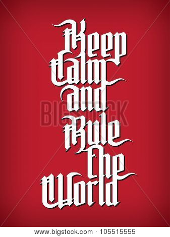 Keep Calm and rule the World. Modern Gothic Style Font. Gothic lettering  poster