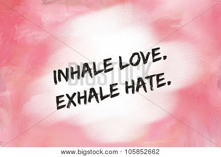 Inhale love exhale hate message