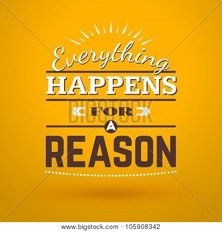 Motivational Typographic Quote - Everything Happens For A Reason. Vector Typographic Background Desi
