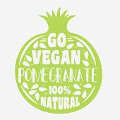 Vegan typographic print with pomegranate. Go vegan. 100% natural. Can be used as a print on T-shirts and bags label restaurant menu and shop of organic food. Hand draw. Inspirational eco poster. poster
